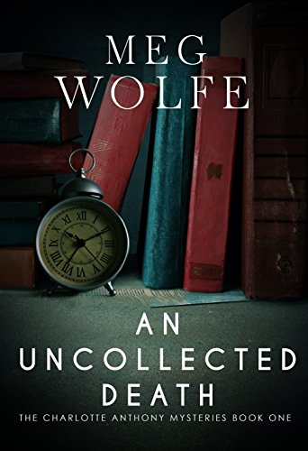 An Uncollected Death (The Charlotte Anthony Mysteries Book 1)  by Meg Wolfe
