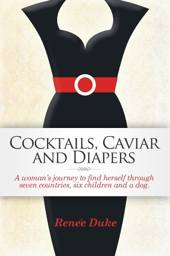 Cocktails, Caviar and Diapers  by Renee Duke