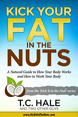 Kick Your Fat in the Nuts by T.C. Hale
