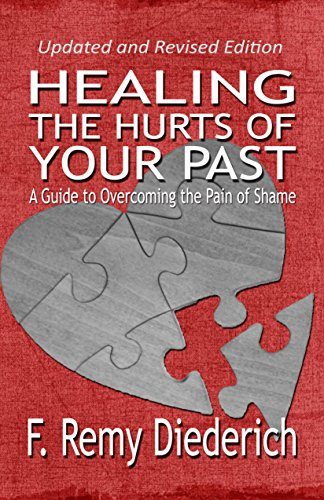 Healing the Hurts of Your Past: A Guide to Overcoming the Pain of Shame (The Overcoming Series: Self-Worth, Book 1)  by F. Remy Diederich
