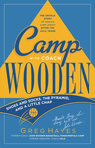 Camp With Coach Wooden: Shoes and Socks, The Pyramid, and A Little Chap  by Greg Hayes