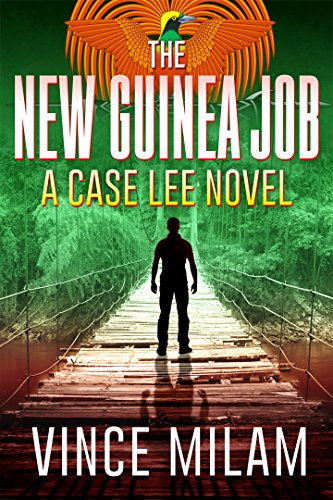 The New Guinea Job (A Case Lee Novel Book 2)  by Vince Milam