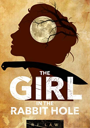 The Girl in the Rabbit Hole: by RJ Law