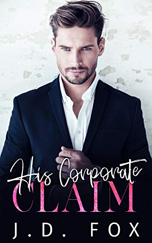 His Corporate Claim  by J.D. Fox