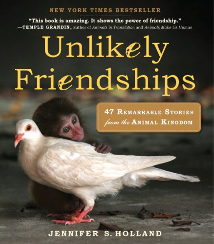 Unlikely Friendships: 47 Remarkable Stories from the Animal Kingdom  by Jennifer S. Holland