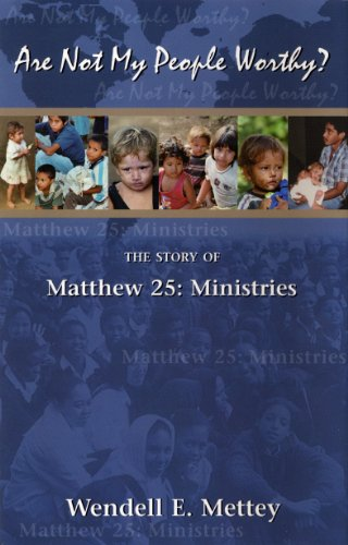 Are Not My People Worthy? The Story of Matthew 25: Ministries  by Wendell E. Mettey