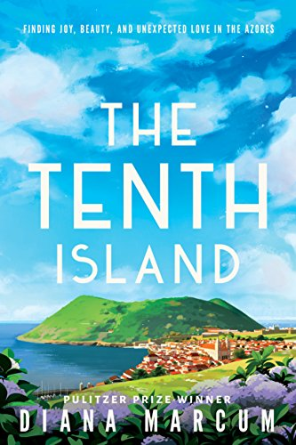 The Tenth Island: Finding Joy, Beauty, and Unexpected Love in the Azores  by Diana Marcum