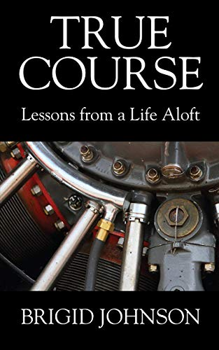 True Course: Lessons From a Life Aloft  by Brigid Johnson