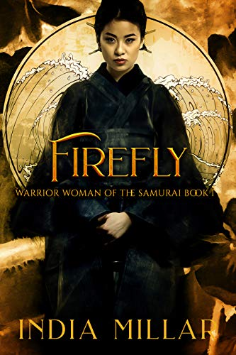 Firefly (Warrior Woman of the Samurai Book 1)  by India Millar