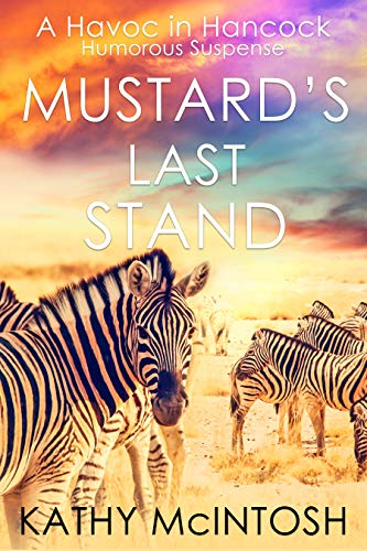 Mustard's Last Stand: Book One of the Havoc in Hancock series  by Kathy McIntosh