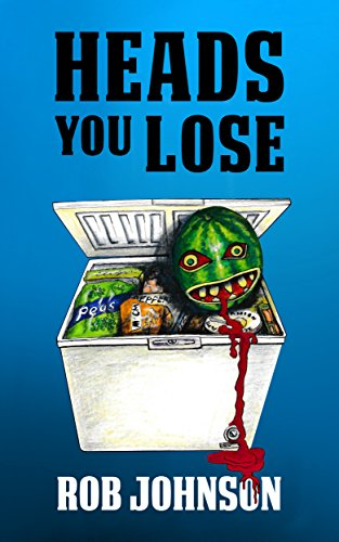 Heads You Lose (Lifting the Lid Book 2)  by Rob Johnson