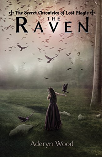 The Raven (The Secret Chronicles of Lost Magic Book 1)  by Aderyn Wood