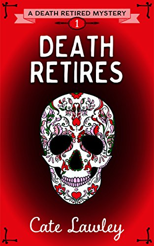 Death Retires (Death Retired Mysteries Book 1)  by Cate Lawley