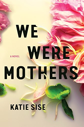 We Were Mothers: A Novel  by Katie Sise