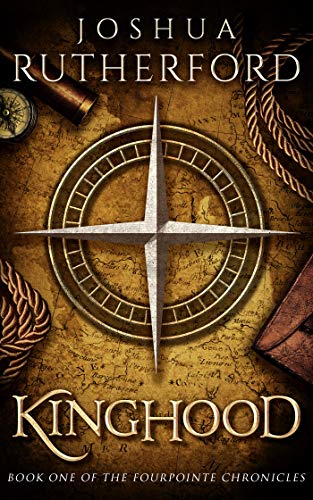 Kinghood (The Fourpointe Chronicles Book 1)  by Joshua Rutherford