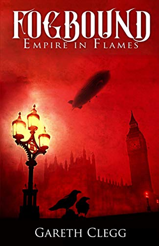 Fogbound: Empire in Flames (A Dystopian Steampunk Adventure Book 1)  by Gareth Clegg