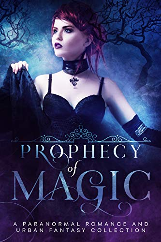 Prophecy of Magic: A Paranormal Romance and Urban Fantasy Collection  by Multiple Authors