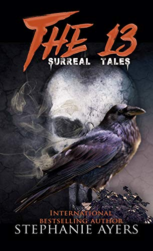 The 13: Surreal Tales  by Stephanie Ayers