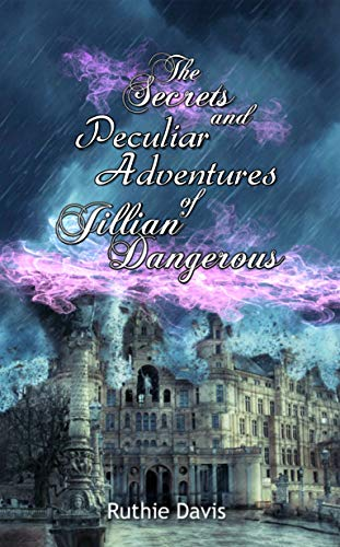 The Secrets and Peculiar Adventures of Jillian Dangerous  by Ruthie Davis