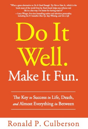 Do It Well.  Make It Fun.: The Key to Success in Life, Death, and Almost Everything in Between                                                 by Ronald Culberson