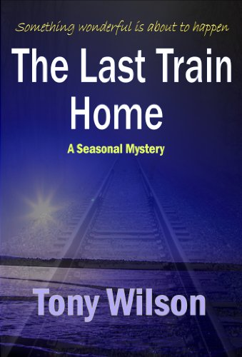 The Last Train Home (Christmas Book no 1)                                                 by Tony Wilson