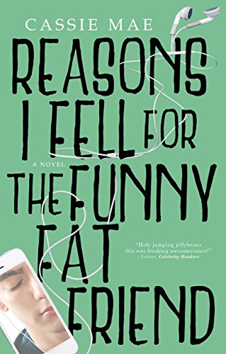 Reasons I Fell for the Funny Fat Friend                                                 by Cassie Mae