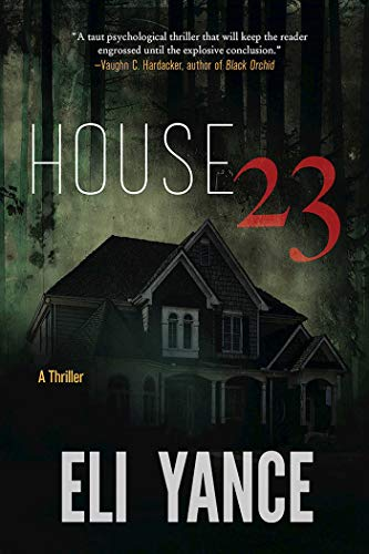 House 23: A Thriller                                                 by Eli Yance