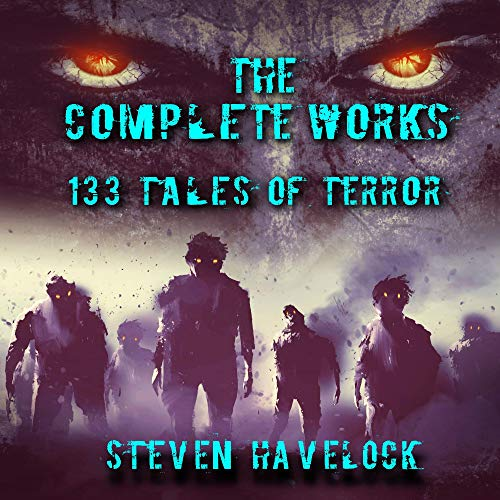 The Complete Collected Works of Steven Havelock: 120 Thrilling Short Stories and 13 Gripping Novellas by Steven Havelock