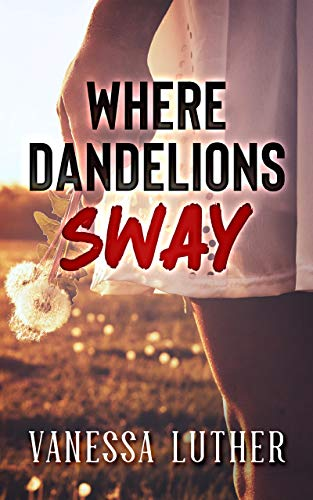 Where Dandelions Sway                                                 by Vanessa Luther