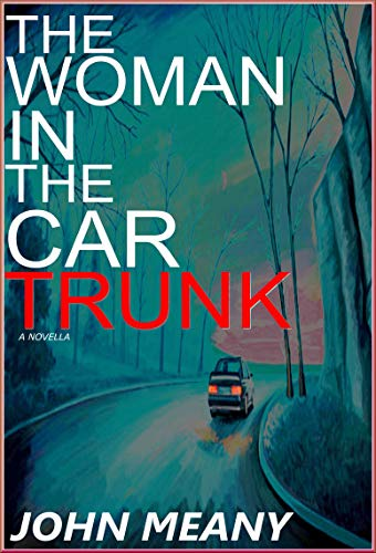 The Woman in the Car Trunk by John Meany