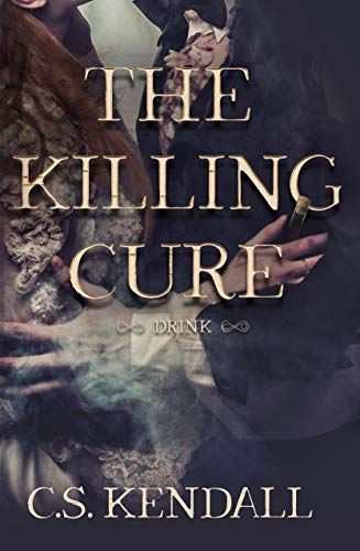The Killing Cure: Drink by C.S. Kendall