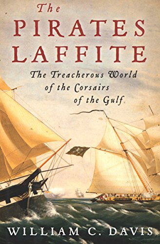 The Pirates Laffite: The Treacherous World of the Corsairs of the Gulf                                                 by William C. Davis