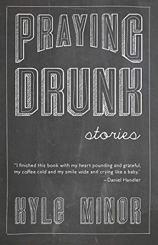 Praying Drunk: Stories                                                 by Kyle Minor