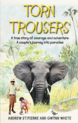 Torn Trousers: A True Story of Courage and Adventure: How A Couple Sacrificed Everything To Escape to Paradise                                                 by Andrew	St.Pierre White