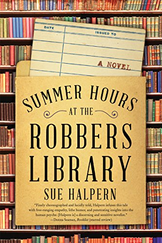 Summer Hours at the Robbers Library: A Novel                                                 by Sue Halpern