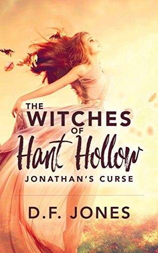 The Witches of Hant Hollow: Jonathan's Curse                                                 by D.F. Jones