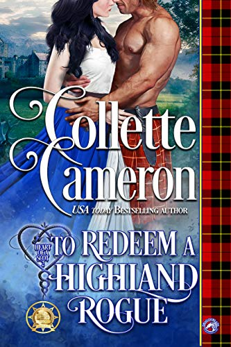 To Redeem a Highland Rogue (Heart of a Scot Book 2)                                                 by Collette Cameron