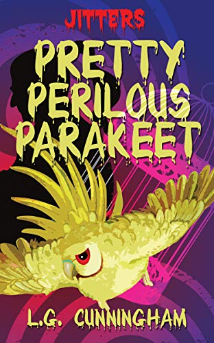 Pretty Perilous Parakeet (JITTERS Book 1)                                                 by L.G. Cunningham