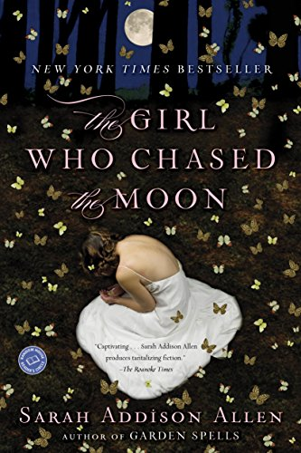 The Girl Who Chased the Moon: A Novel                                                 by Sarah Addison Allen