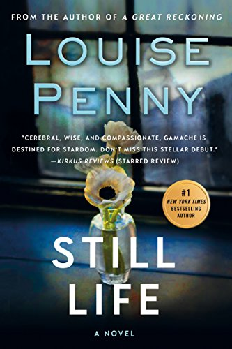 Still Life: A Chief Inspector Gamache Novel by Louise Penny