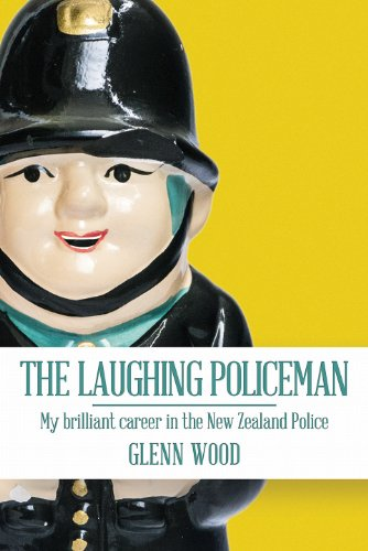 The Laughing Policeman:  My Brilliant Career in the New Zealand Police (The Laughing Policeman Series Book 1)                                                 by Glenn Wood