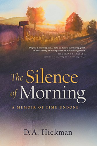 The Silence of Morning: A Memoir of Time Undone                                                 by D. A. (Daisy) Hickman