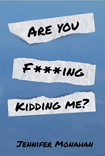 Are You F***ing Kidding Me?                                                 by Jennifer Monahan