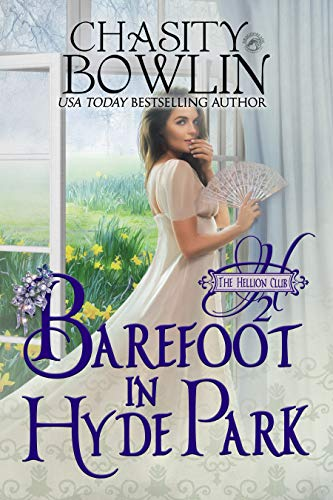 Barefoot in Hyde Park (The Hellion Club Book 2)                                                 by Chasity Bowlin