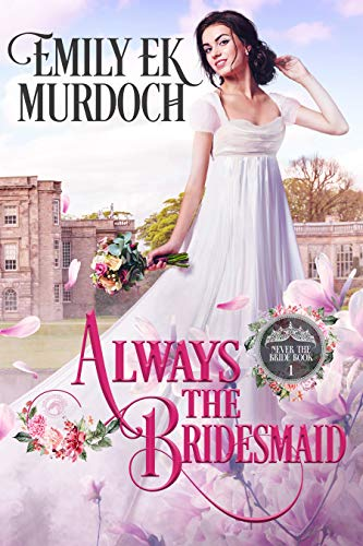 Always the Bridesmaid by Emily E K Murdoch
