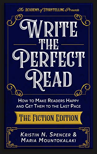 Write the Perfect Read: Make Readers Happy While Propelling Them to the Last Page - The Fiction Edition                                                 by Kristin N. Spencer, Maria Mountokalaki