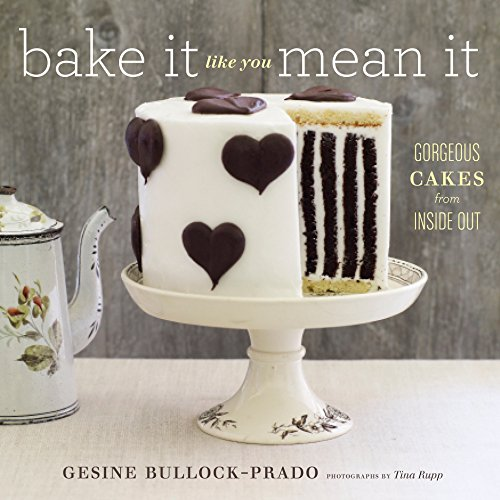Bake It Like You Mean It: Gorgeous Cakes from Inside Out             by Gesine Bullock-Prado