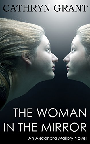 The Woman In the Mirror: (A Psychological Suspense Novel) (Alexandra Mallory Book 1)                                                 by Cathryn Grant