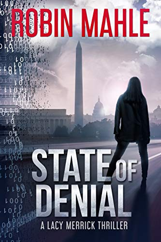 State of Denial (A Lacy Merrick Thriller Book 1)             by Robin Mahle