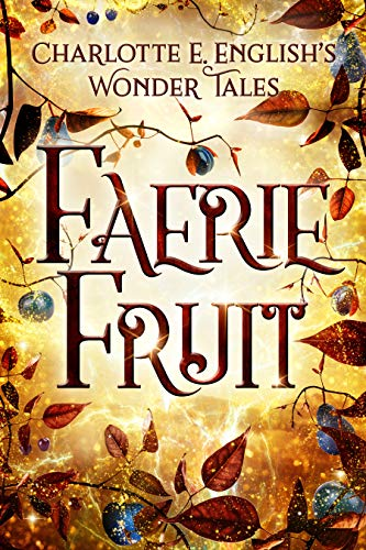 Faerie Fruit (Wonder Tales Book 1)             by Charlotte E. English